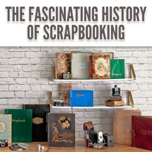 History of Scrapbooking