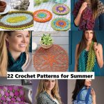 22 Must Make Summer Crochet Patterns – Shawls, Afghans, Baby Crochet and More!